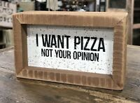 """I WANT PIZZA, NOT YOUR OPINION Primitives by Kathy Box Sign, 3"""" x 5"""""""