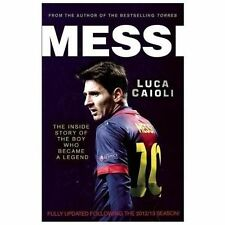 Messi 2014 : The Inside Story of the Boy Who Became a Legend by Luca Caioli...