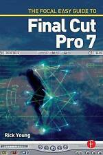 NEW The Focal Easy Guide to Final Cut Pro 7 by Rick Young