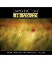 David Noton David Noton: The Vision: The Art of Photography from Idea to Exposur