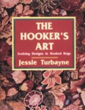 The Hooker's Art : Evolving Designs in Hooked Rugs by Jessie Turbayne and Jessie A. Turbayne (1997, Hardcover)