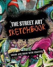 The Street Art Sketchbook : Color and Draw with Graffiti by Parragon Books...