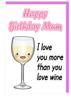 Funny Humour Birthday Card For Mum - I Love You More Than You Love Wine (WHITE)