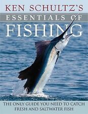 Ken Schultz's Essentials of Fishing: The Only Guide You Need to Catch Freshwa...