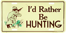I'd Rather Be Hunting License Plate Wall Sign Made in the USA
