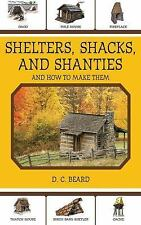 Shelters, Shacks, and Shanties: And How to Make Them