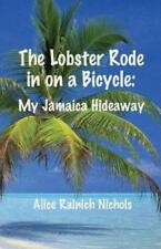 The Lobster Rode in on a Bicycle : My Jamaica Hideaway by Alice Nichols...