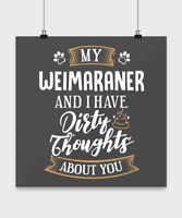 Funny Weimaraner Poster Dog Gift for Dog Mom or Dog Dad - Dirty Thoughts About Y