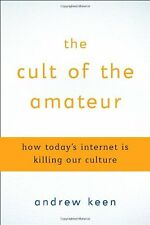 The Cult of the Amateur: How Todays Internet is Killing Our Culture by Andrew K