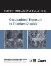 Occupational Exposure to Titanium Dioxide : Current Intelligence Bulletin 63...