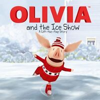 OLIVIA and the Ice Show: A Lift-the-Flap Story (Olivia TV Tie-in) by