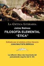 Filosofia Elemental: Etica de Jaime Balmes, Coleccion La Critica Literaria Por E