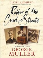 ROBBER OF THE CRUEL STREETS - THE PRAYERFUL LIFE OF GEORGE MULLER By Clive Lang