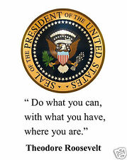 """Theodore Teddy Roosevelt  Presidential Seal """"do what """" Quote 8 x 10 Photo #ms2"""