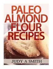 Paleo Almond Flour Recipes by Judy A. Smith (2013, Paperback)