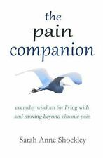 The Pain Companion: Everyday Wisdom for Living With and Moving Beyond Chronic Pa