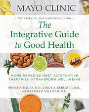 Mayo Clinic: The Integrative Guide to Good Health: Home Remedies Meet Alternativ