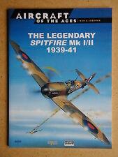 Aircraft of the Aces: Men & Legends 1. The Legendary Spitfire Mk I/II 1939-41.