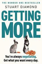 Getting More: You're always negotiating. Get what you want every time by Stuart
