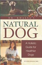 Dr. Khalsa's Natural Dog : A Holistic Feeding Guide for Healthier Dogs  (ExLib)
