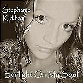 Sunlight on My Soul, Stephanie Kirkham, Audio CD, New, FREE & FAST Delivery