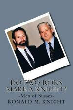 Do Two Rons Make a Knight? : Men of Sussex by Ronald Knight (2013, Paperback)