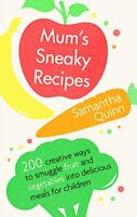 Mum's Sneaky Recipes: 200 creative ways to smuggle fruit and vegetables into del