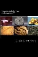 Fringe Archeology an Alternative View : Ancient Artifacts by Craig Whitman...