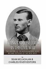 Frank and Jesse James in the Civil War: the History of the Bushwhackers Who...
