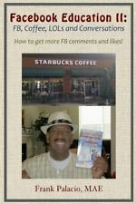 Facebook Education Ii : Fb, Coffee, Lols, and Conversations. How to Get More...