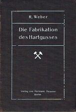 Weber Die Fabrikation des Hartgusses 1913 Eisen Stahl Metallurgie Gießerei Guss