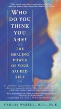 Who Do You Think You Are?: The Healing Power of Your Sacred Self Warter, Carlos