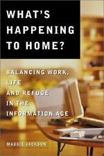 What's Happening to Home: Balancing Work, Life and Refuge in the Information Age