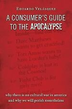 A Consumer's Guide to the Apocalypse: Why There is No Cultural War in -ExLibrary