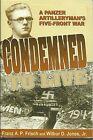 Condemned to Live: A Panzer Artilleryman's Five-Front War by Franz A.P. Frisch