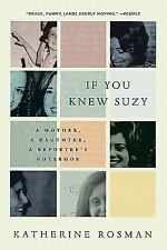 If You Knew Suzy : A Mother, a Daughter, a Reporter's Notebook by Katherine...
