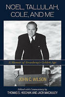 Noel, Tallulah, Cole, and Me. A Memoir of Broadway's Golden Age by Wilson, John