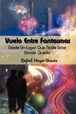 Vuelo Entre Fantasmas : Desde un Lugar Que Nadie Sabe Donde Queda by Rafael...