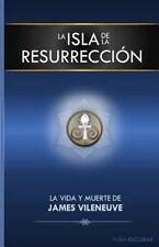 La Isla de la Resurreccion: La Isla de la Resurreccion : La Vida y Muerte de...