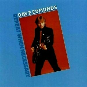 CHEAP P+P -NEW ; DAVE EDMUNDS - REPEAT WHEN NECESSARY CD. IN A CARD SLEEVE. GR8.