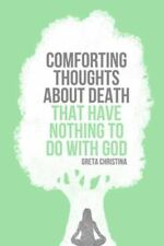 Comforting Thoughts about Death That Have Nothing to Do with God by Greta...