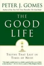 The Good Life : Truths That Last in Times of Need by Peter J. Gomes (2003,...