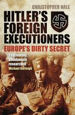 Hitler's Foreign Executioners : Europe's Dirty Secret by Christopher Hale (2011,