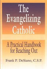 The Evangelizing Catholic: A Practical Handbook for Reaching Out by Frank P. DeS