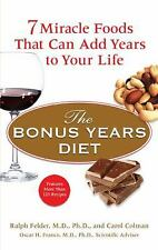 The Bonus Years Diet: 7 Miracle Foods That Can Add Years to Your Life Felder, R