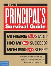 The Principal's Survival Guide : Where Do I Start? How Do I Succeed? When Do...