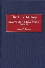 Contributions in Military Studies: The U. S. Military : Ready for the New...