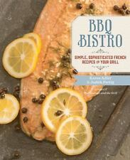 BBQ Bistro : Simple, Sophisticated French Recipes for Your Grill by Karen Adler