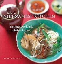 Into the Vietnamese Kitchen: Treasured Foodways, Modern Flavours by Andrea Quynhgiao Nguyen (Hardback, 2006)