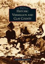 Historic Vermillion and Clay County   (SD) (Images of America)